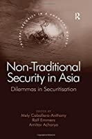 Non-Traditional Security in Asia: Dilemmas in Securitization (Global Security in a Changing World)
