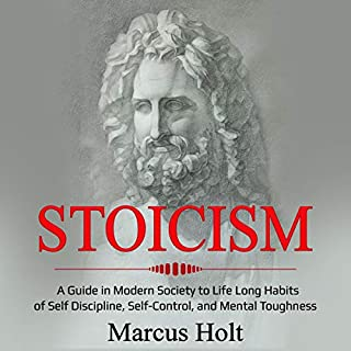 Stoicism     A Guide in Modern Society to Life Long Habits of Self Discipline, Self-Control, and Mental Toughness              By:                                                                                                                                 Marcus Holt                               Narrated by:                                                                                                                                 Mark Milroy                      Length: 1 hr and 55 mins     38 ratings     Overall 4.9