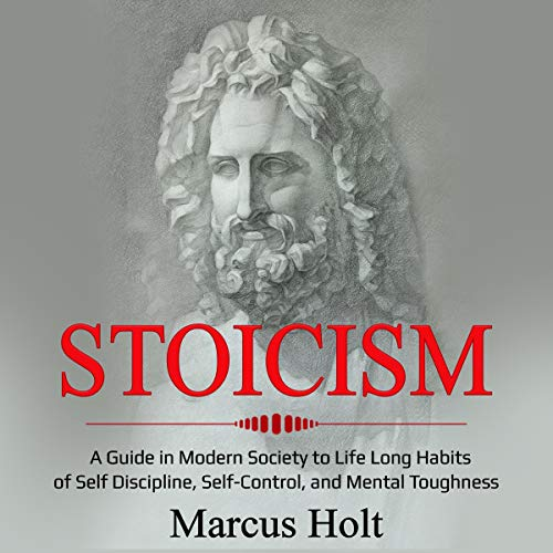 Stoicism     A Guide in Modern Society to Life Long Habits of Self Discipline, Self-Control, and Mental Toughness              Autor:                                                                                                                                 Marcus Holt                               Sprecher:                                                                                                                                 Mark Milroy                      Spieldauer: 1 Std. und 55 Min.     Noch nicht bewertet     Gesamt 0,0