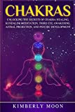 Chakras: Unlocking the Secrets of Chakra Healing, Kundalini Meditation, Third Eye Awakening, Astral