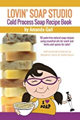 Lovin Soap Studio Cold Process Soap Recipe Book: 50 Palm-Free Natural Soap Recipes Using Essential Oils for Scent and Herbs and Spices for Color! Paperback