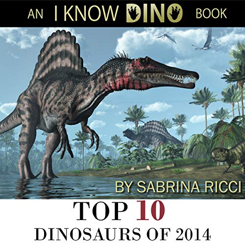 Top 10 Dinosaurs of 2014: The 10 Biggest Dinosaur Discoveries of 2014 audiobook cover art