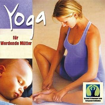 Yoga für Werdende Mütter: Gesund Schwanger sein, Entspannt Entbinden