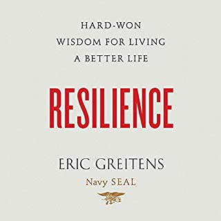 Resilience     Hard-Won Wisdom for Living a Better Life              By:                                                                                                                                 Eric Greitens                               Narrated by:                                                                                                                                 Eric Greitens                      Length: 10 hrs and 34 mins     150 ratings     Overall 4.6