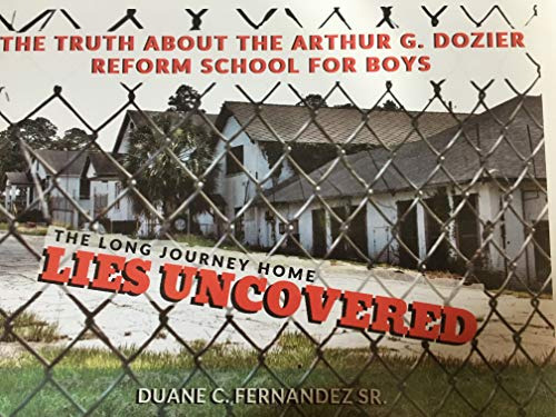 Lies Uncovered The Truth About the Arthur G. Dozier School for Boys: The Long Journey Home by [Duane Fernandez]