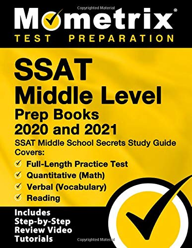 SSAT Middle Level Prep Books 2020 and 2021: SSAT Middle School Secrets Study Guide, Full-Length Practice Test, Covers Quantitative (Math), Verbal ... Step-by-Step Review Video Tutorials]
