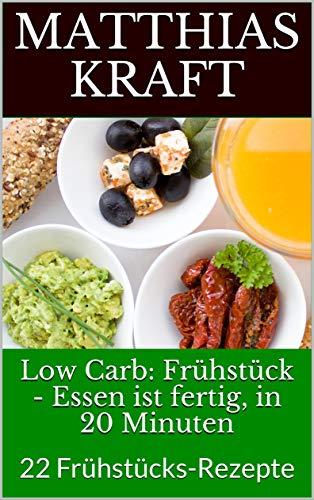 Low Carb: Frühstück - Essen ist fertig, in 20 Minuten: 22 Frühstücks-Rezepte