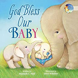 God Bless Our Baby (A God Bless Book) by [Hannah Hall, Steve Whitlow]