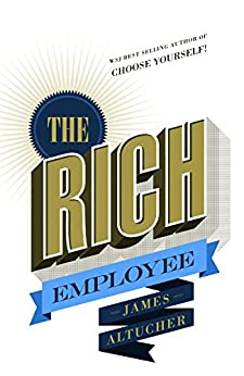 The Rich Employee by [James Altucher]
