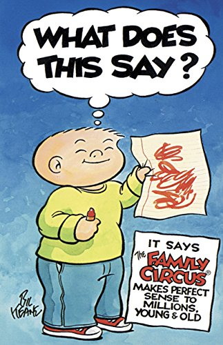 What Does This Say?: It Says The Family Circus Makes Perfect Sense to Millions, Young & Old