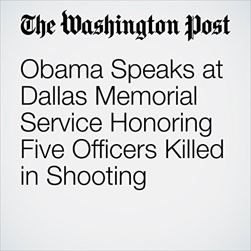 Obama Speaks at Dallas Memorial Service Honoring Five Officers Killed in Shooting audiobook cover art