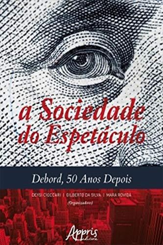 A Sociedade do Espetáculo: Debord, 50 Anos Depois
