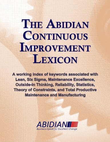 Abidian Continious Improvement Lexicon: A working index of keywords associated with Lean, Six Sigma, Maintenance Excellence, ... (English Edition)