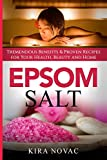 Epsom Salt: Tremendous Benefits & Proven Recipes for Your Health, Beauty and Home (1) (Essential Oils, Allergy Cure, Natural Skin Care)