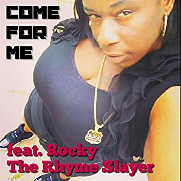 Come for Me (feat. Rocky the Rhyme Slayer)