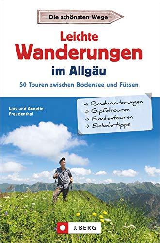 Leichte Wanderungen im Allgäu. 50 Touren zwischen Bodensee und Füssen. Einfache Wanderungen durch das Allgäu. Ein Wanderführer für West-, Ost-, Ober- und Unterallgäu, Tannheimer- und Kleinwalsertal.