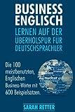 Business Englisch: Lernen auf der Uberholspur fur Deutschsprachler: Die 100 meistbenutzten, englischen Business-Wörter mit 600 Beispielsätzen. (ENGLISCH LERNEN AUF DER ÜBERHOLSPUR, Band 3)