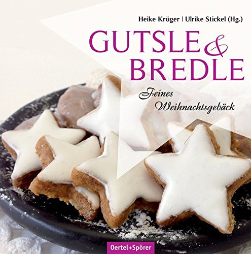 Bredle & Gutsle: Feines Weihnachtsgebäck