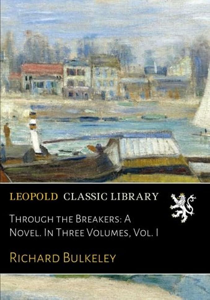 潤滑する廃止オンスThrough the Breakers: A Novel. In Three Volumes, Vol. I