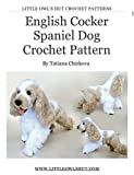 English Cocker Spaniel dog with wire frame. Amigurumi Crochet Pattern (LittleOwlsHut) (Realistic crochet dogs Book 5) (English Edition)