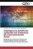 Inteligencia Artificial aplicada en Sistemas de Concentración Solar: Modelado de la Eficiencia Térmica de Concentradores Solares Parabólicos Mediante Redes Neuronales Artificiales