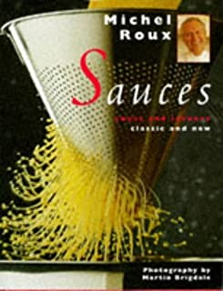 Sauces: Sweet and Savoury, Classic and New by Michel Roux (1996-10-25)