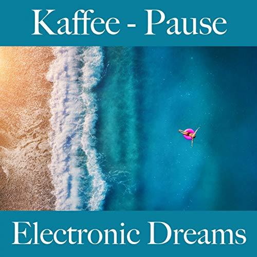 Kaffee - Pause: Electronic Dreams - Die Beste Musik Zum Entspannen