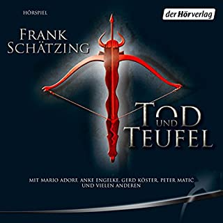 Tod und Teufel                   By:                                                                                                                                 Frank Schätzing                               Narrated by:                                                                                                                                 Anke Engelke,                                                                                        Mario Adorf,                                                                                        Gerd Köster                      Length: 8 hrs and 19 mins     3 ratings     Overall 5.0