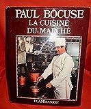 La cuisine du marché - Paul Bocuse - En hommage à Alfred Guérot - Edition originale - Flammarion