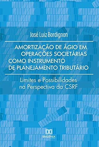 Amortização de Ágio em Operações Societárias como Instrumento de Planejamento Tributário: limites e possibilidades na perspectiva da CSRF
