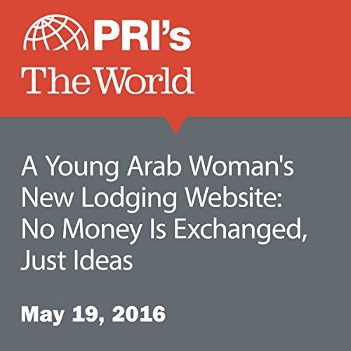 A Young Arab Woman's New Lodging Website: No Money Is Exchanged, Just Ideas audiobook cover art