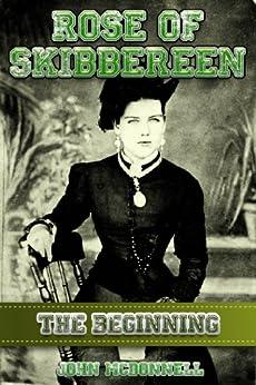 Rose Of Skibbereen, The Beginning: Rose Of Skibbereen Series by [John McDonnell]
