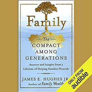 Family: The Compact Among Generations                   By:                                                                                                                                 James E. Hughes Jr                               Narrated by:                                                                                                                                 L. J. Ganser                      Length: 10 hrs and 8 mins     15 ratings     Overall 4.2
