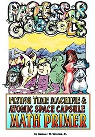 The Professor Googol Flying Time Machine and Atomic Space Capsule Math Primer