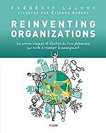 Reinventing organizations - La version résumée et illustrée du livre phénomène qui invite à repenser le management de Frédéric Laloux