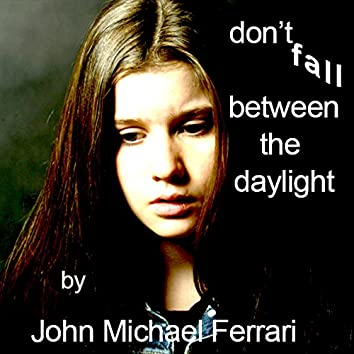 Don't Fall (Between the Daylight)