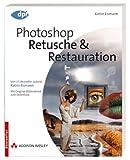 Photoshop - Retusche & Restauration - Von US-Bestseller-Autorin Katrin Eismann - Mit Original-Bildmaterial zum Download (DPI Grafik) - Katrin Eismann