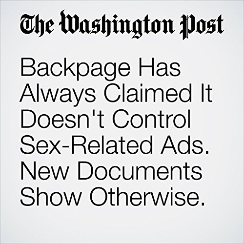 Backpage Has Always Claimed It Doesn't Control Sex-Related Ads. New Documents Show Otherwise. copertina