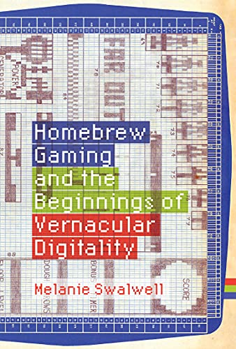 Homebrew Gaming and the Beginnings of Vernacular Digitality (Game Histories)