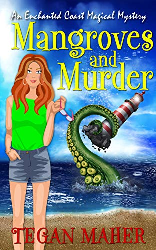 Mangroves and Murder: An Enchanted Coast Magical Mystery (Enchanted Coast Magical Mystery Series Book 5) by [Tegan Maher]