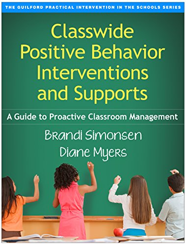 Compare Textbook Prices for Classwide Positive Behavior Interventions and Supports: A Guide to Proactive Classroom Management The Guilford Practical Intervention in the Schools Series Lay-Flat Paperback Edition ISBN 9781462519439 by Simonsen, Brandi,Myers, Diane