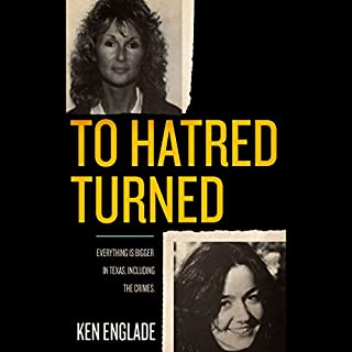 To Hatred Turned                   By:                                                                                                                                 Ken Englade                               Narrated by:                                                                                                                                 Stephen Hoye                      Length: 11 hrs and 11 mins     Not rated yet     Overall 0.0