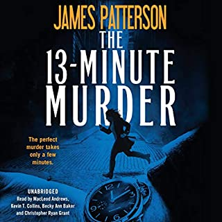 The 13-Minute Murder     A Thriller              By:                                                                                                                                 James Patterson                               Narrated by:                                                                                                                                 MacLeod Andrews,                                                                                        Kevin T. Collins,                                                                                        Becky Ann Baker,                   and others                 Length: 9 hrs and 46 mins     4 ratings     Overall 3.3