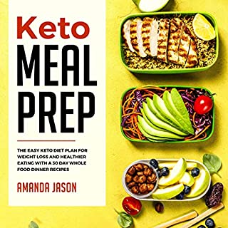 Keto Meal Prep: The Easy Keto Diet Plan for Weight Loss and Healthier Eating with a 30 Day Whole Food Dinner Recipes cover art