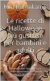 Le ricette di Halloween più gustose per bambini e adulti: Formule per ogni gusto e preoccupazione. Delizioso, semplice e veloce