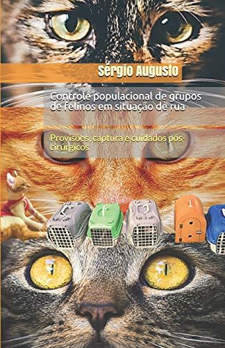 Controle populacional de grupos de felinos em situação de rua: Provisões, captura e cuidados pós-cirúrgicos (Portuguese Edition)