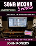 Song Mixing Secrets: How To Fix The Most Common Mistakes (Opportunity Junkies - Business, Home Recording, Money, Health Book 4)