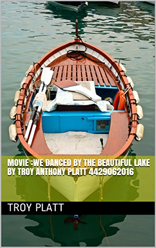 00:01:27 Movie :We Danced By The Beautiful Lake By Troy Anthony Platt 4429062016