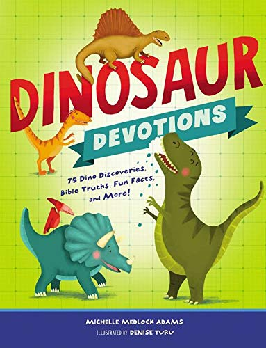 Dinosaur Devotions: 75 Dino Discoveries, Bible Truths, Fun Facts, and More!