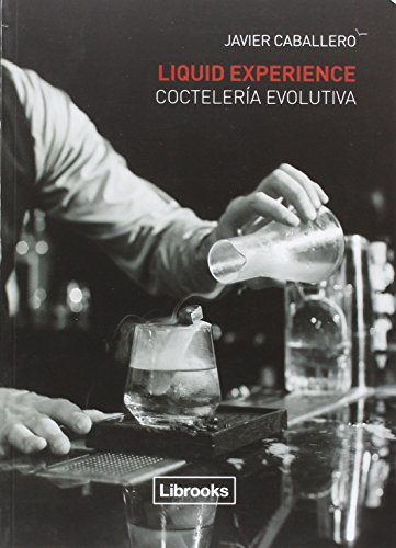 Liquid Experience. Coctelería Evolutiva (Cooking Librooks)